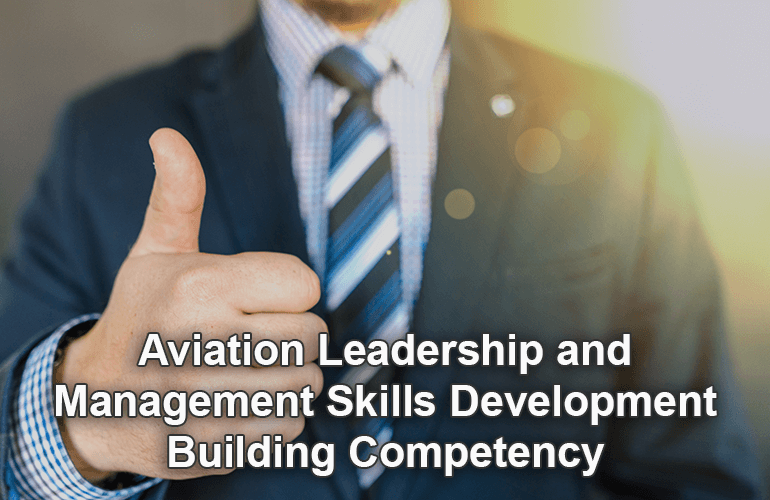 Aviation Leadership and Management Skills Development - Building Competency